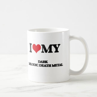 I Love My DARK MELODIC DEATH METAL Classic White Coffee Mug
