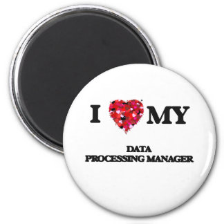 I love my Data Processing Manager 2 Inch Round Magnet