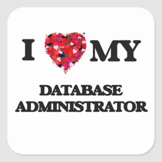 I love my Database Administrator Square Sticker