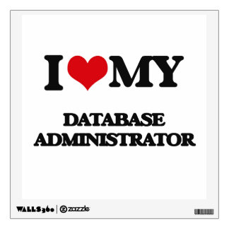 I love my Database Administrator Wall Graphic