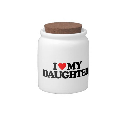 I LOVE MY DAUGHTER CANDY DISH