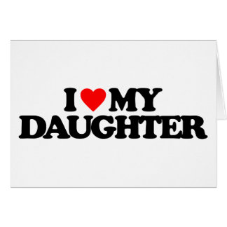 I LOVE MY DAUGHTER CARD