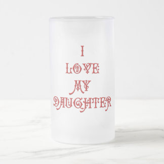 I love My Daughter Frosted Glass Beer Mug
