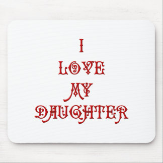 I love My Daughter Mouse Pad