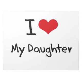 I Love My Daughter Notepad