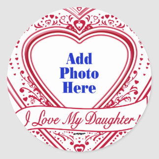 I Love My Daughter! Photo Red Hearts Classic Round Sticker