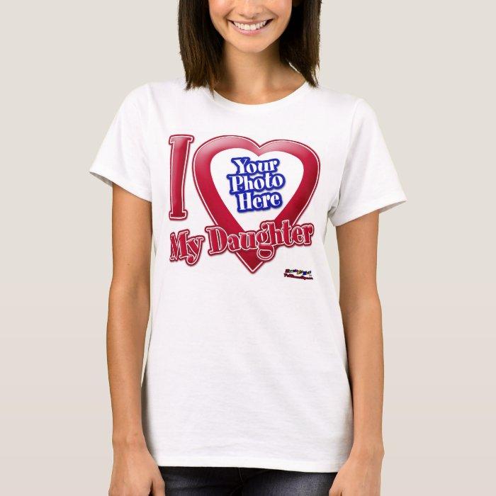 I Love My Daughter - Photo T-Shirt