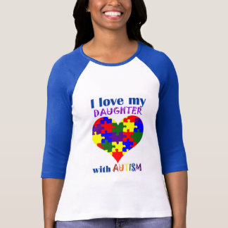 I love my daughter with Autism T-Shirt