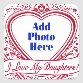 I Love My Daughters! Photo Red Hearts Square Sticker