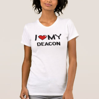 I love my Deacon T-Shirt
