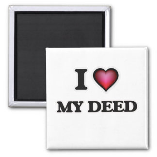 I Love My Deed Magnet