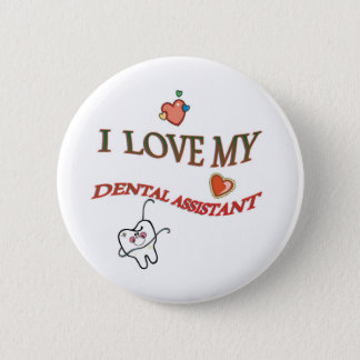 I LOVE MY DENTAL ASSISTANT PINBACK BUTTON