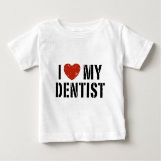 I love My Dentist Baby T-Shirt
