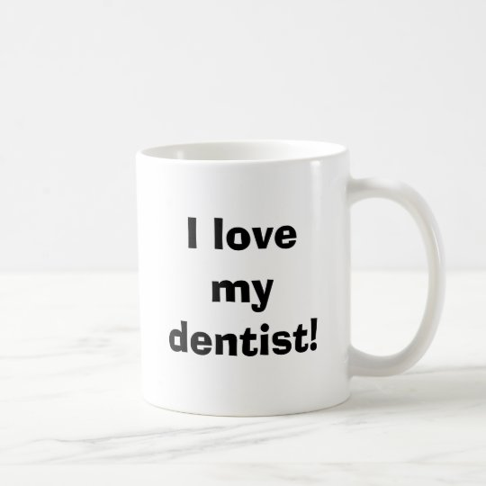 I love my dentist! coffee mug