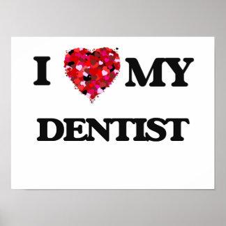 I love my Dentist Poster