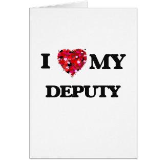 I love my Deputy Greeting Card