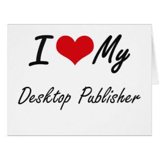 I love my Desktop Publisher Large Greeting Card