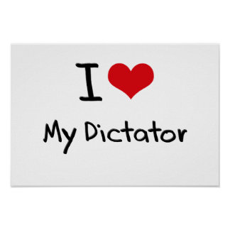 I Love My Dictator Print