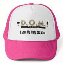 I Love My Dirty Old Man! Trucker Hat