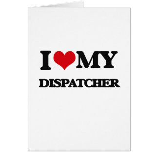 I love my Dispatcher Greeting Cards