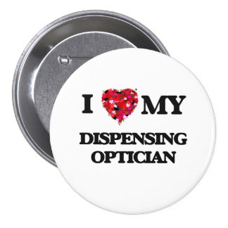 I love my Dispensing Optician 3 Inch Round Button