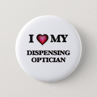 I love my Dispensing Optician Button
