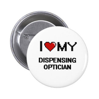 I love my Dispensing Optician 2 Inch Round Button