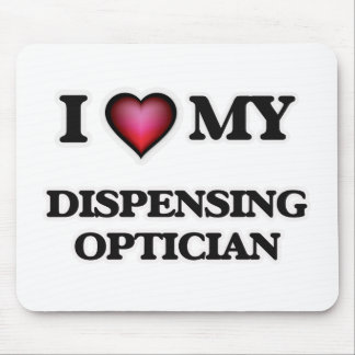 I love my Dispensing Optician Mouse Pad