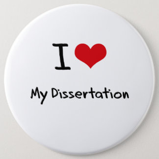 I Love My Dissertation Pinback Button