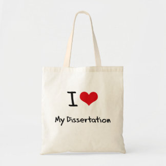 I Love My Dissertation Tote Bag
