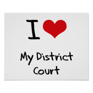 I Love My District Court Posters