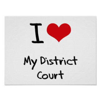 I Love My District Court Poster