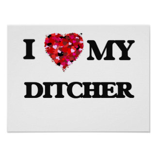 I love my Ditcher Poster