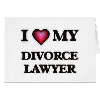 I love my Divorce Lawyer Card