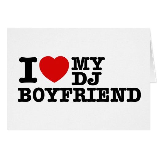 I love my dj boyfriend card