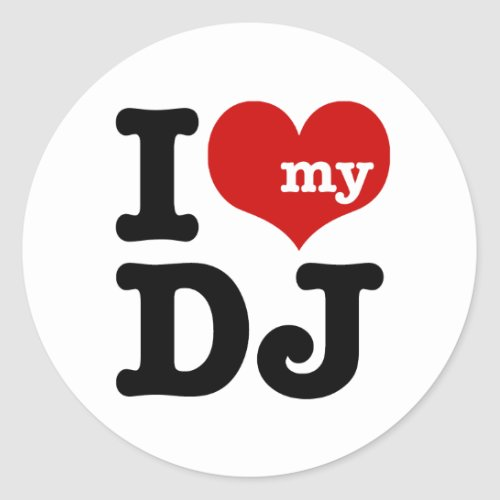 I love My DJ Classic Round Sticker