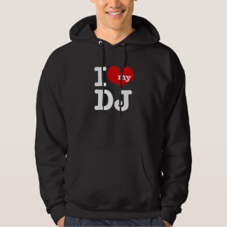 I love My DJ Hoodie