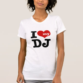 I love My DJ T-shirt
