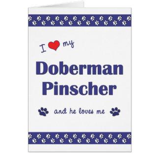 I Love My Doberman Pinscher (Male Dog) Card