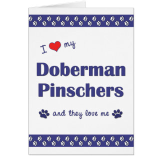 I Love My Doberman Pinschers (Multiple Dogs) Card