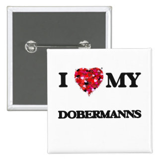 I love my Dobermanns 2 Inch Square Button