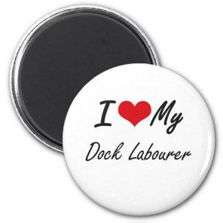 I love my Dock Labourer 2 Inch Round Magnet