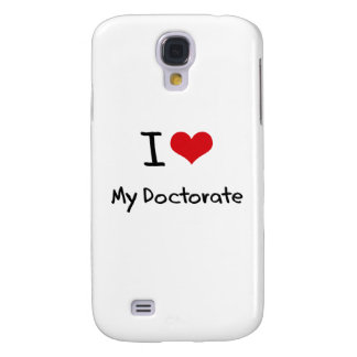 I Love My Doctorate Samsung Galaxy S4 Cover