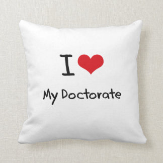 I Love My Doctorate Throw Pillow