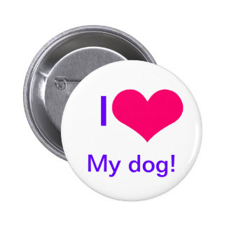 I love My dog! Pinback Buttons