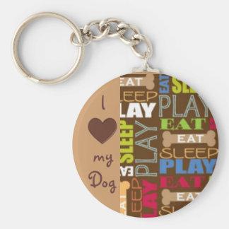 I Love My Dog - Eat, Sleep Play Keychain