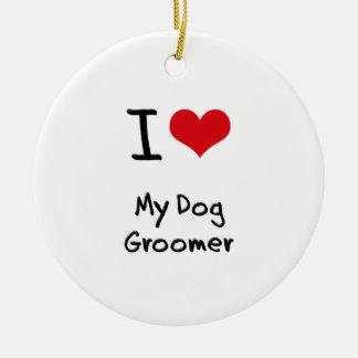 I Love My Dog Groomer Ceramic Ornament