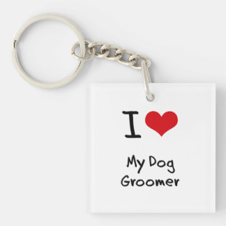 I Love My Dog Groomer Double-Sided Square Acrylic Keychain