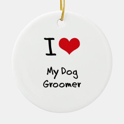 I Love My Dog Groomer Ornament