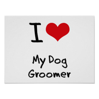 I Love My Dog Groomer Poster